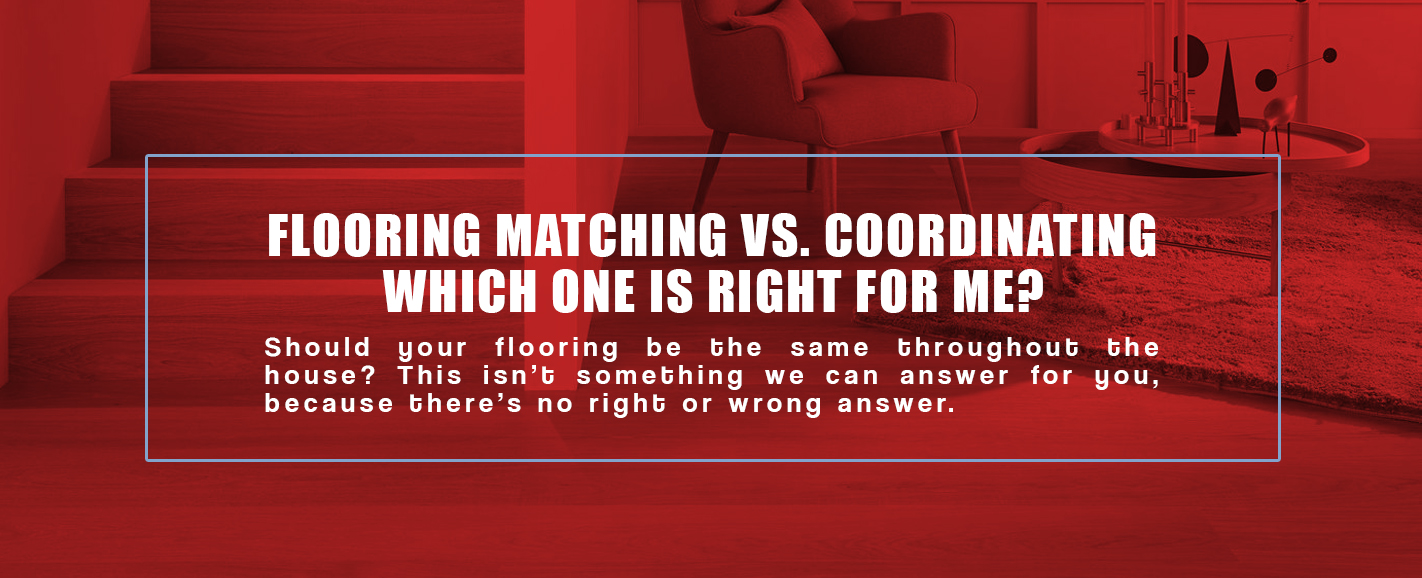 Matching vs coordinating Your Home Flooring