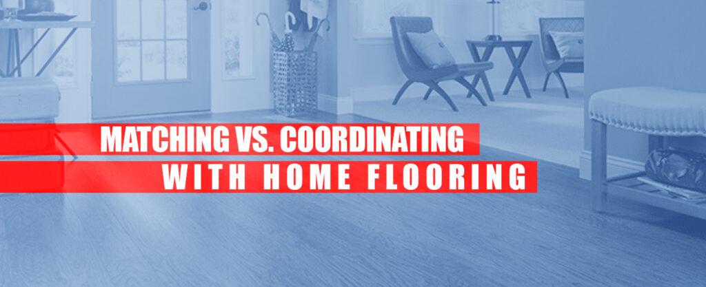Matching Vs Coordinating Home Flooring