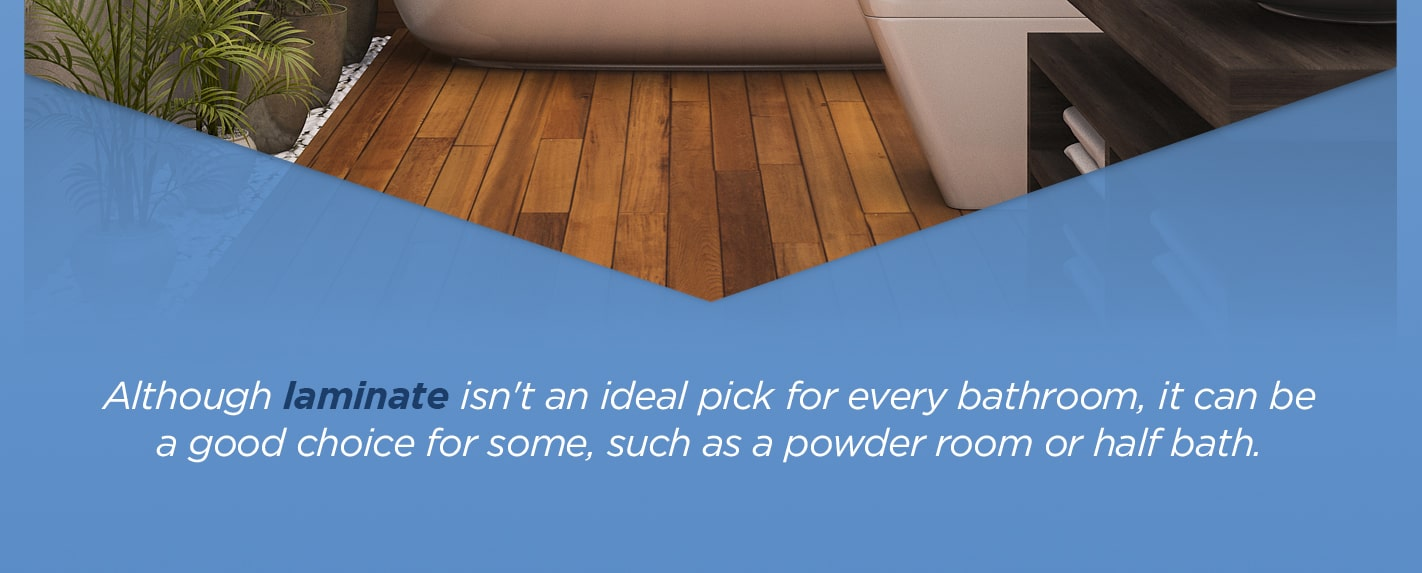 Laminate flooring can be great for powder rooms or half baths