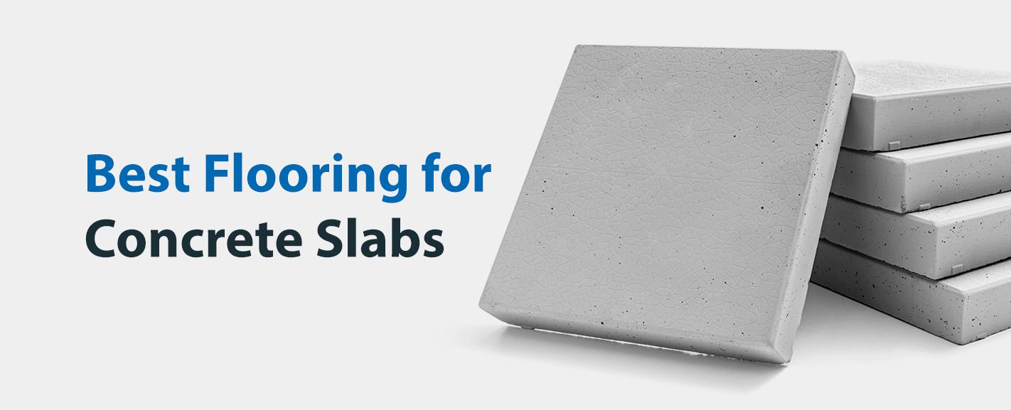 Best Flooring for Concrete Slabs