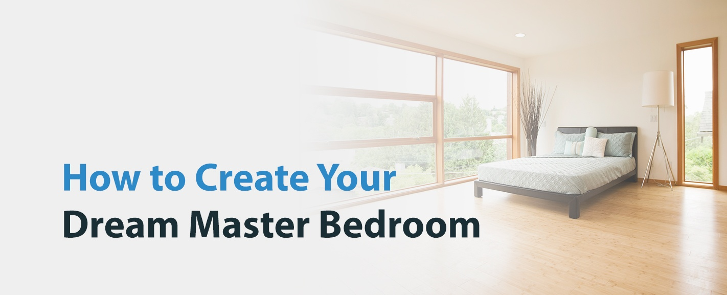 How to Create Your Dream Master Bedroom