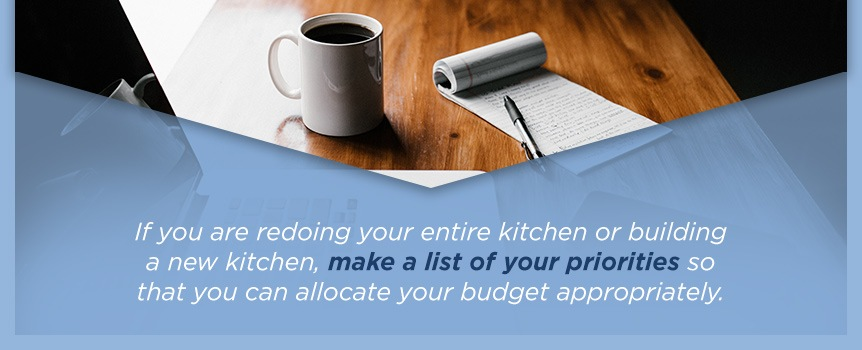 make a list of priorities if you are redoing your entire kitchen