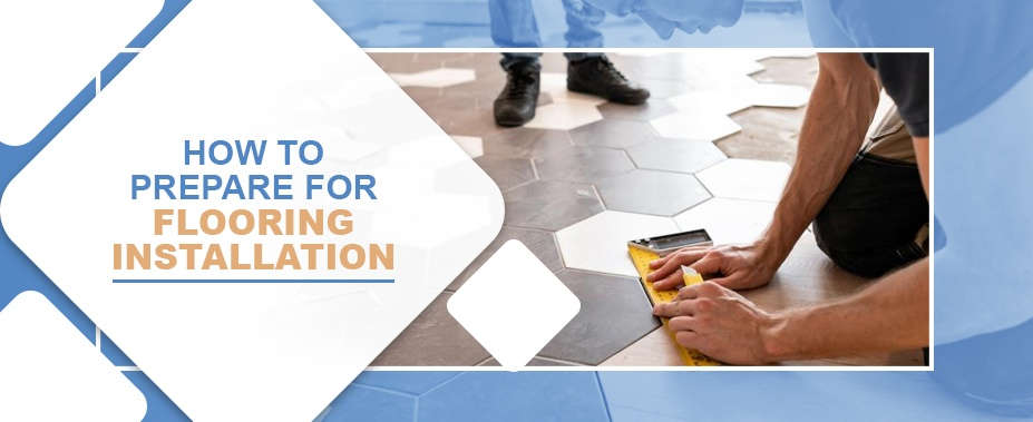 How to Prepare for Flooring Installation