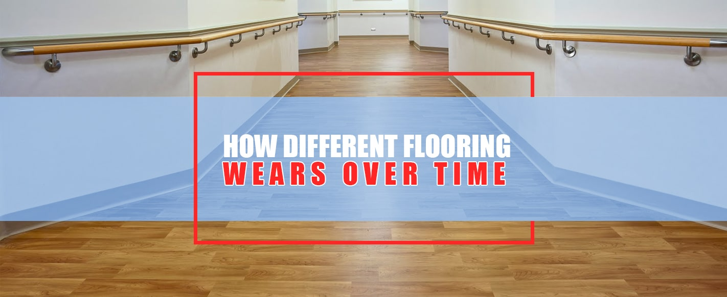 How Different Flooring Wears Over Time