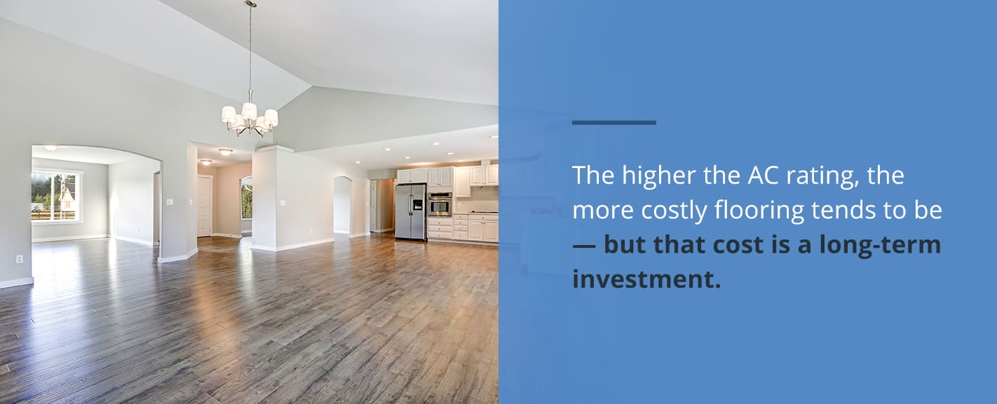 higher the AC rating, the more costly the flooring