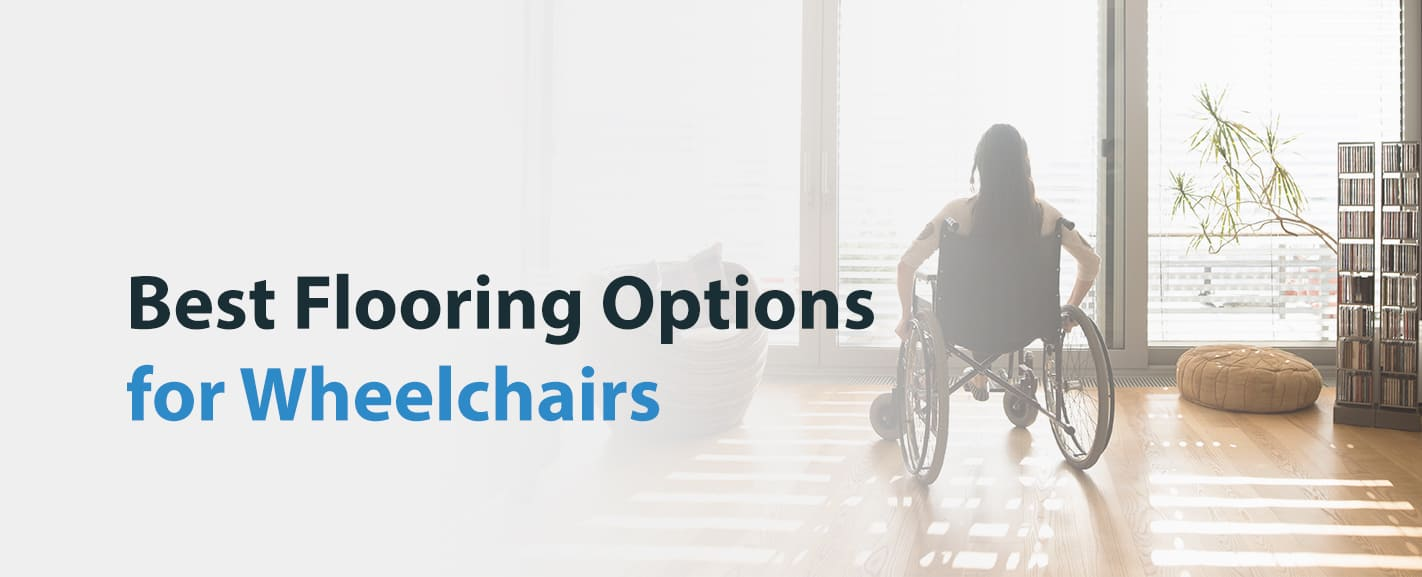 Best Flooring Options for Wheelchairs