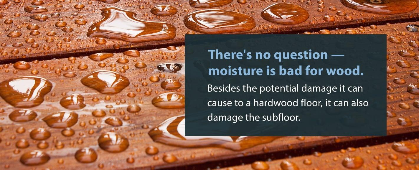 moisture is bad for wood floors