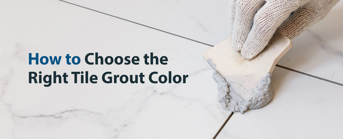 How to Choose the Right Tile Grout Color