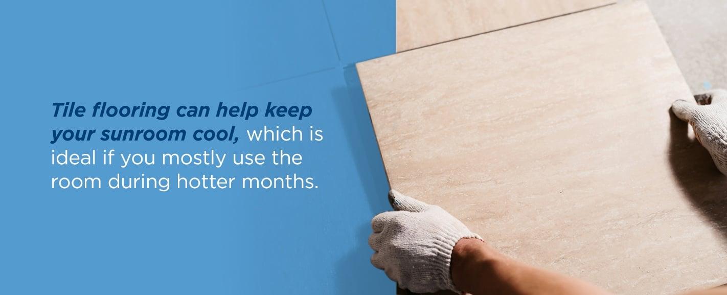 Tile flooring can help keep your sunroom cool