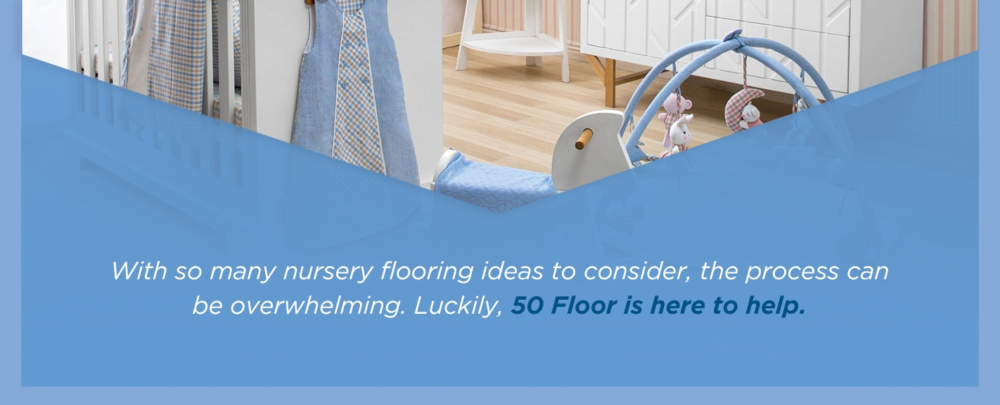 50 Floor can help with nursery flooring