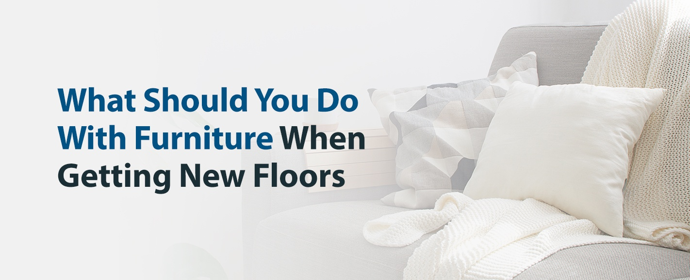 What Should You Do With Furniture When Getting New Floors