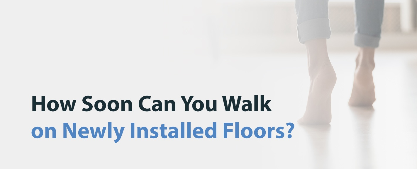 How Soon Can You Walk on Newly Installed Floors?