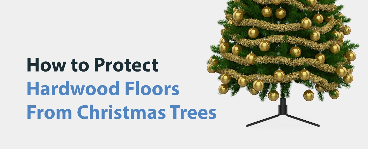 How to Protect Hardwood Floors From Christmas Treest