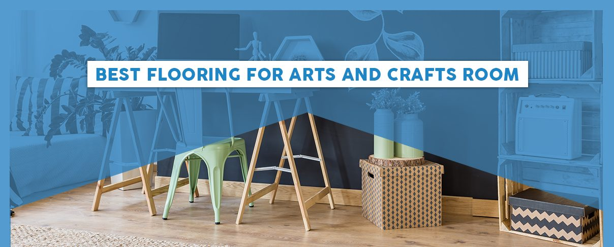 Best Flooring for Arts and Crafts Room