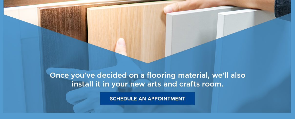 Schedule an appointment to find flooring for your arts and craft room