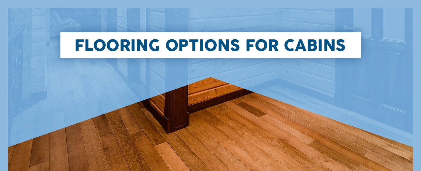 Flooring Options for Cabins