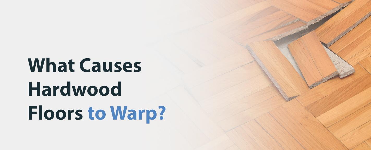 What Causes Hardwood Floors to Warp