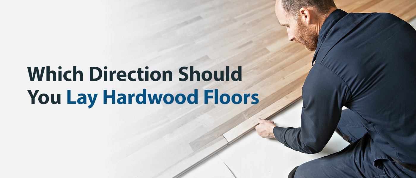 Which Direction Should You Lay Hardwood Floors