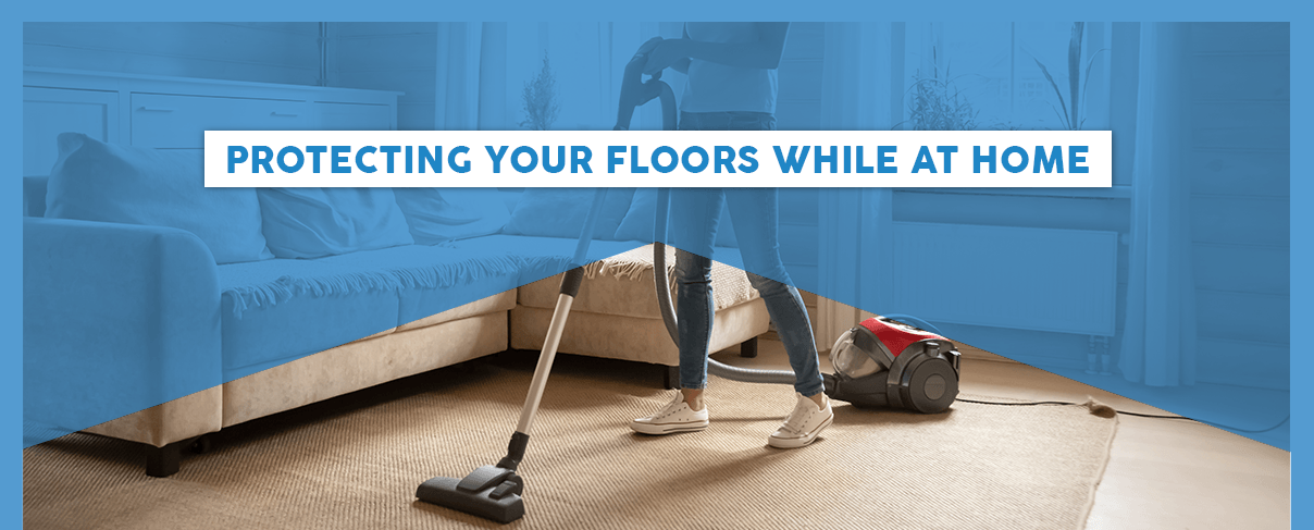 Protecting Your Floors While at Home