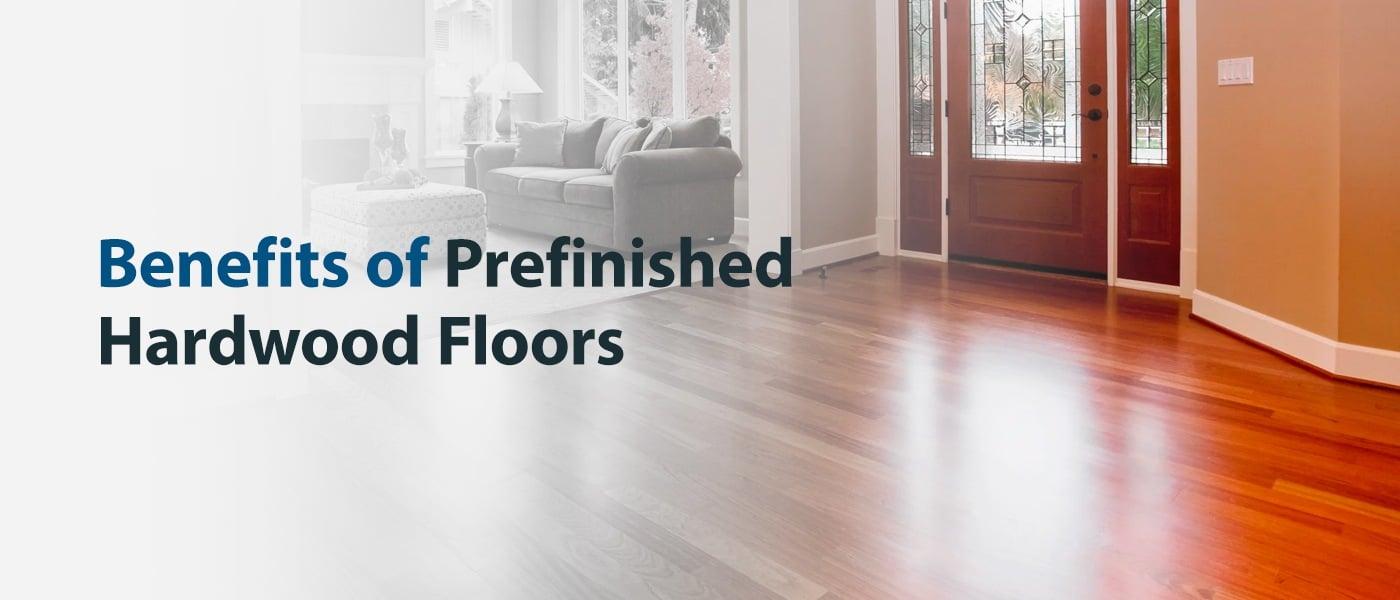 Benefits of Prefinished Hardwood Floors