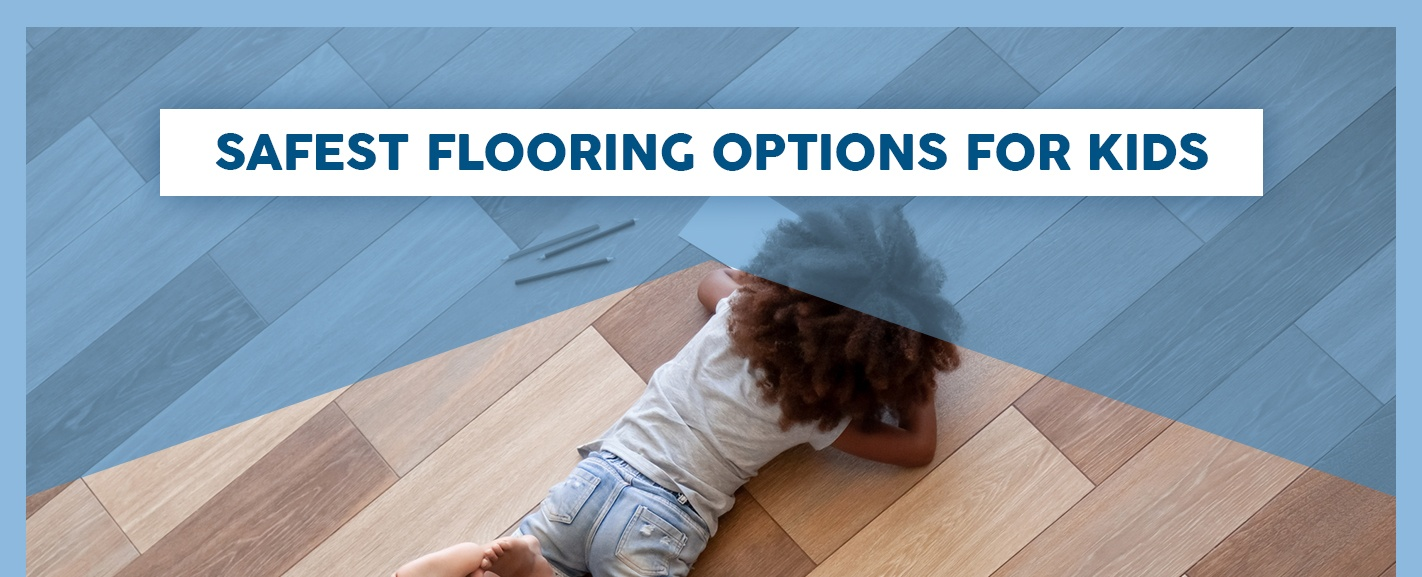 Safest Flooring Options for Kids