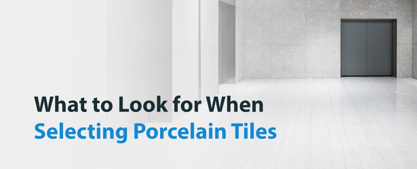 What to Look for When Selecting Porcelain Tiles