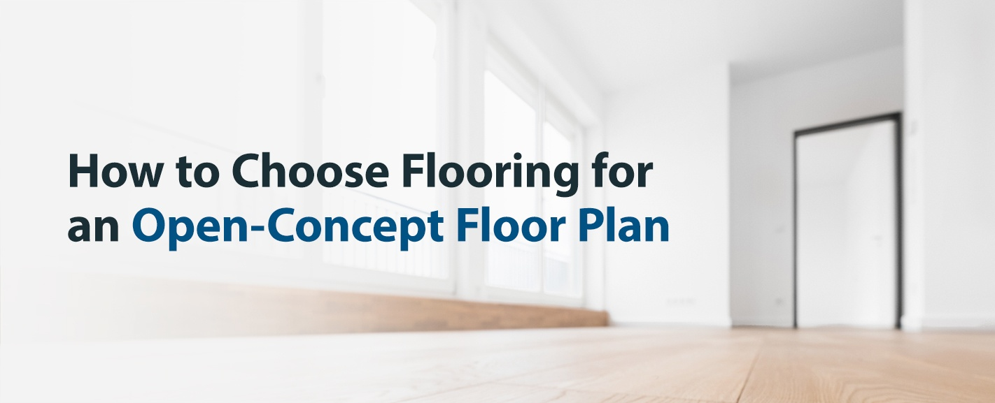 How to Choose Flooring for an Open-Concept Floor Plan
