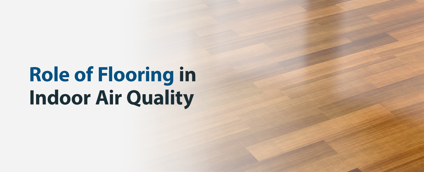 Role of Indoor Flooring in Air Quality