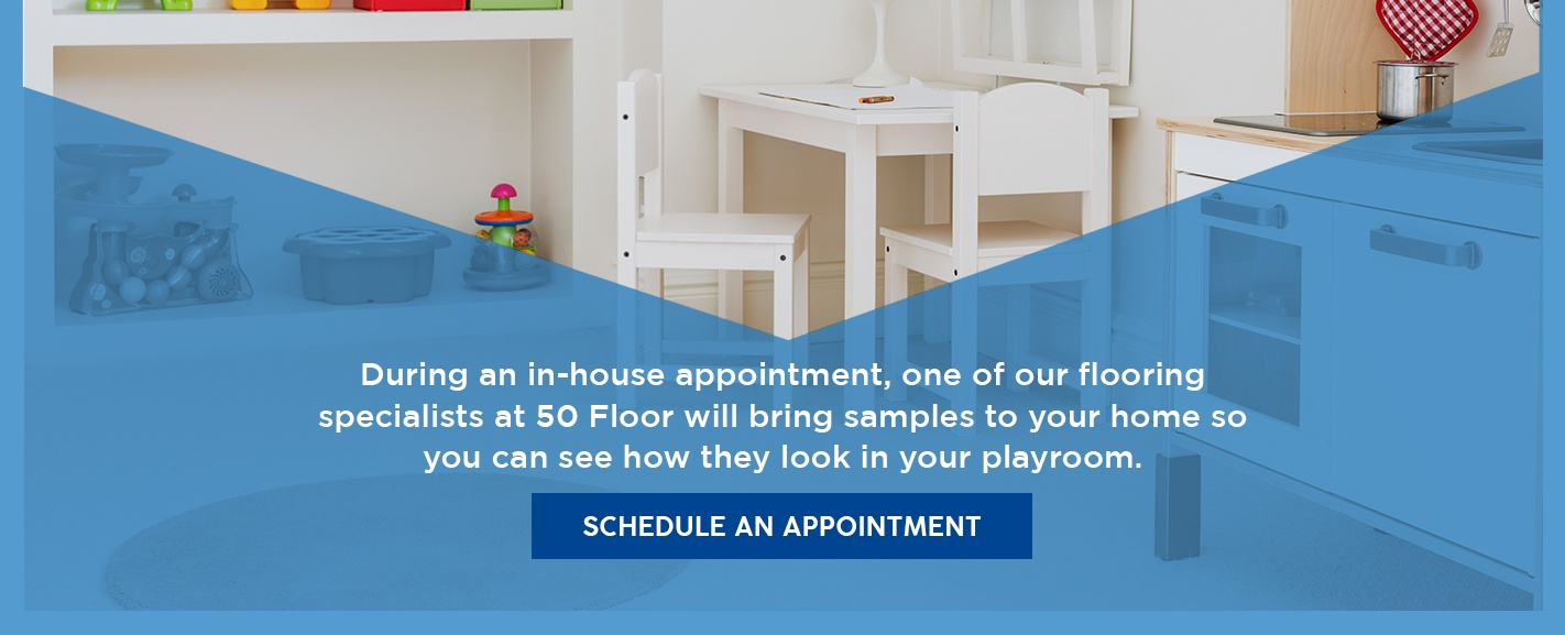 Schedule Appointment With 50 Floor for Your Playroom Flooring