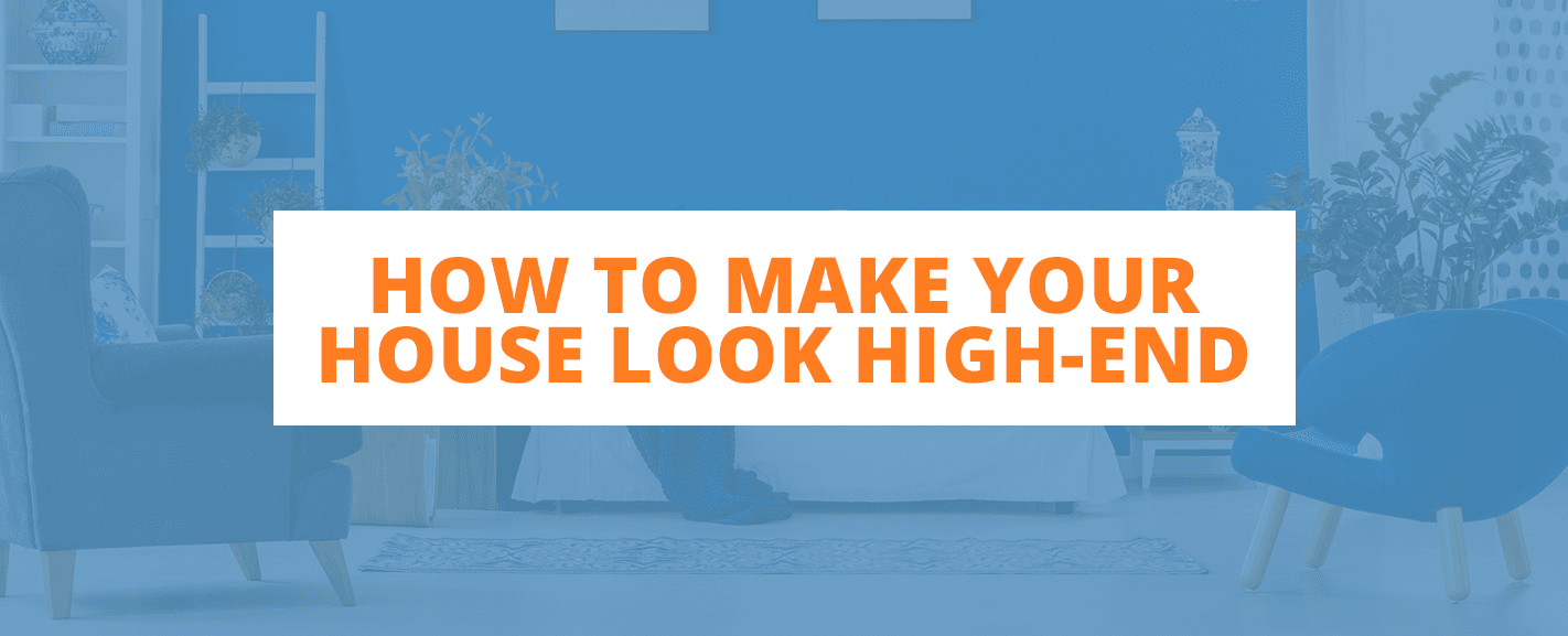 How to Make Your House Look High-End